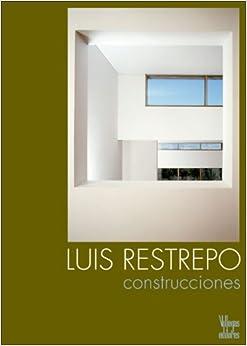 Luis Restrepo: Construcciones (Spanish Edition): Miguel Adria, Alberto