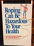 img - for ROPING CAN BE HAZARDOUS TO YOUR HEALTH [SOUTHWESTERN HUMOR / AMERICAN STORYTELLI book / textbook / text book
