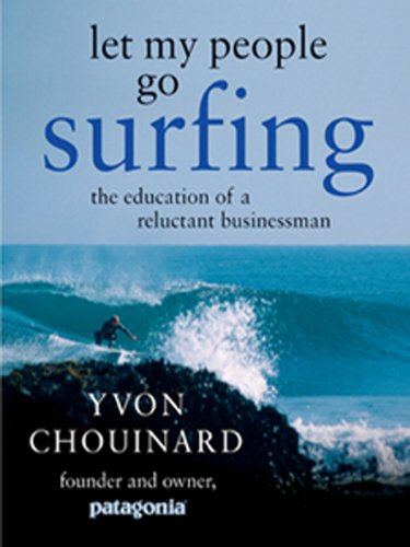 Yvon Chouinard - Let My People Go Surfing