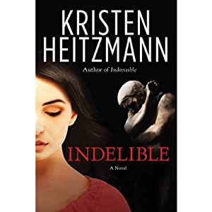 Indelible: A Novel | [Kristen Heitzmann]