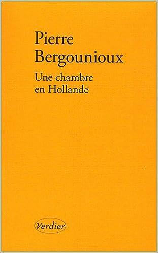 Pierre Bergounioux -Une chambre en Hollande