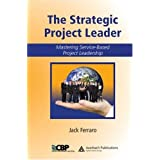 The Strategic Project Leader: Mastering Service-Based Project Leadership