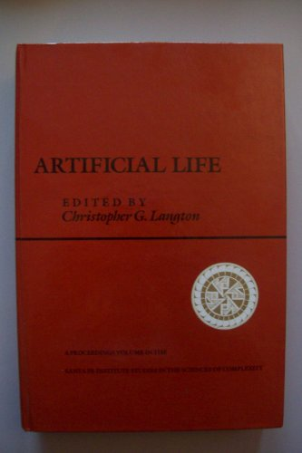 Artificial Life: The Proceedings of an Interdisciplinary Workshop on the Synthesis and Simulation of Living Systems Held September, 1987 in Los Alam