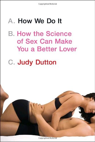 How We Do It: How the Science of Sex Can Make You a Better Lover