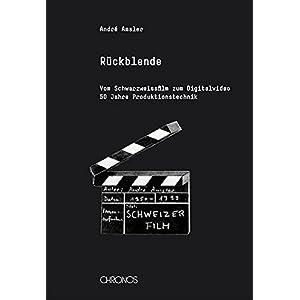 Rückblende: Vom Schwarzweissfilm zum Digitalvideo - Fünfzig Jahre Produktionstechnik