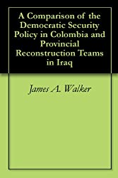 A Comparison of the Democratic Security Policy in Colombia and Provincial Reconstruction Teams in Iraq