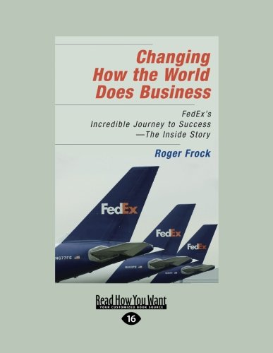 changing-how-the-world-does-business-fedexs-incredible-journey-to-success-the-inside-story
