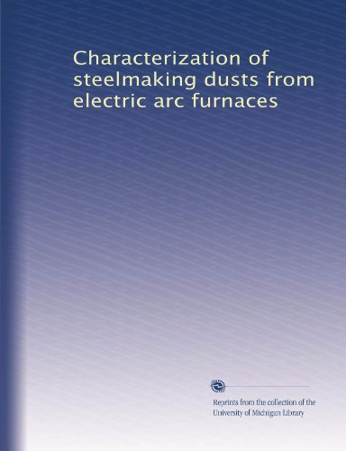 Characterization Of Steelmaking Dusts From Electric Arc Furnaces