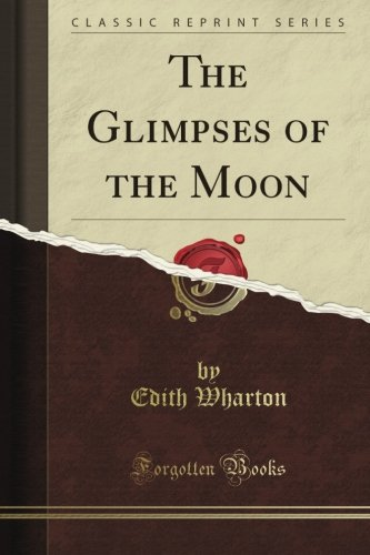 The Glimpses of the Moon (Classic Reprint)