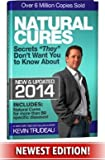 "Natural Cures ""They"" Don't Want You To Know About (Kevin Trudeau's Natural Cures Update For 2014)"