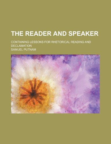 The reader and speaker; containing lessons for rhetorical reading and declamation
