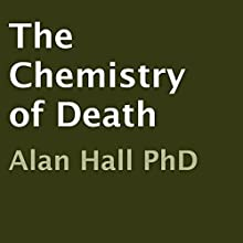 The Chemistry of Death (       UNABRIDGED) by Alan Hall, PhD Narrated by Aaron Sinn