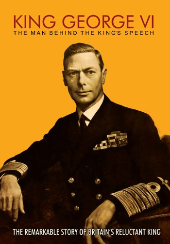 King George VI: The Man Behind The King's Speech DVD (Featuring Colin Firth, Tom Hooper and Mark Logue) [Edizione: Regno Unito]