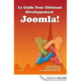 Le Guide Pour D�butant - D�veloppement Joomla! (French Edition)