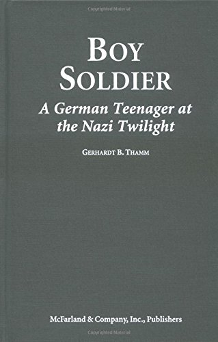 Boy Soldier: A German Teenager at the Nazi Twilight