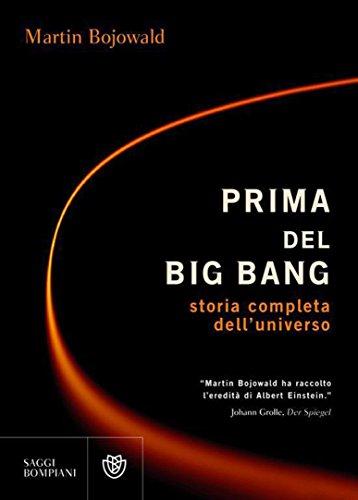 Martin Bojowald - Prima del Big Bang: Storia completa dell'universo (Saggi)