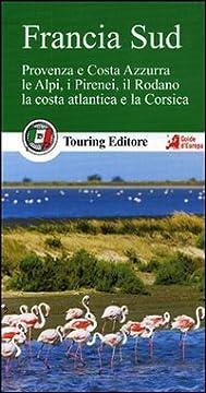 Cover Francia sud. Provenza e Costa Azzurra, le Alpi, i Pirenei, il Rodano, la costa atlantica e la Corsica. Con guida alle informazioni pratiche
