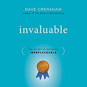 Invaluable: The Secret to Becoming Irreplaceable Audiobook