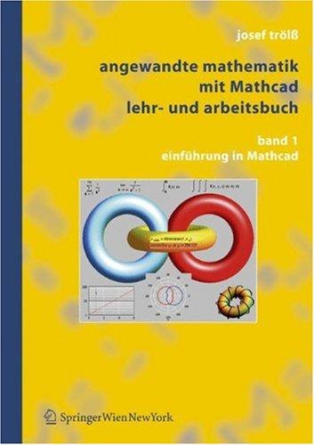 Angewandte Mathematik mit Mathcad, Band 1. Einfuehrung in Mathcad