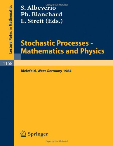 Stochastic Processes - Mathematics and Physics: Proceedings of the 1st BiBoS-Symposium held in Bielefeld, West Germany,
