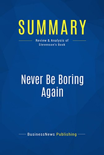 Summary: Never Be Boring Again: Review and Analysis of Stevenson's Book