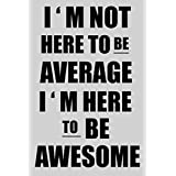 Motivational Poster - I'm Not Here To Be Average Im Here To Be Awesome - Poster For Room