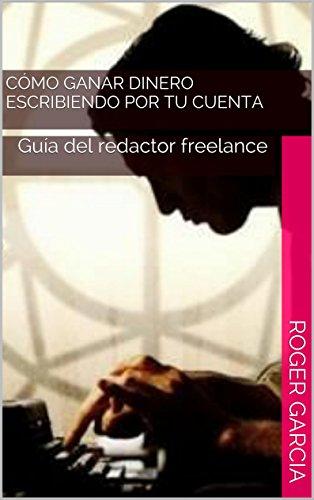 Cómo ganar dinero escribiendo por tu cuenta: Guía del redactor freelance