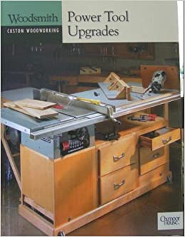 Power Tool Upgrades (Woodsmith Custom Woodworking): The Editors of ...