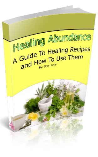 Healing Abundance: A Guide To Healing Recipes And How To Use Them