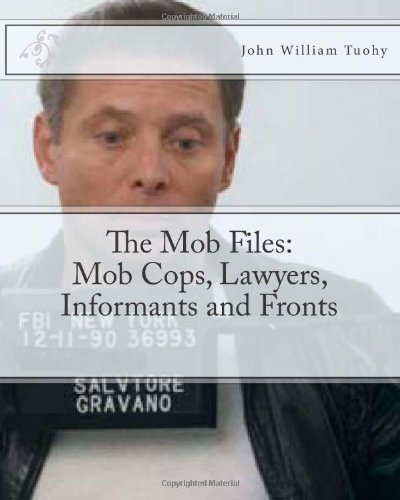 The Mob Files: Mob Cops, Lawyers, Informants and Fronts