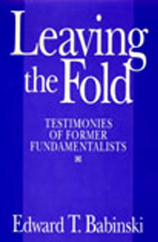 Leaving The Fold: Testimonies Of Former Fundamentalists