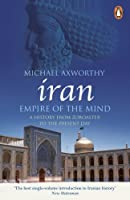 Iran: Empire of the Mind: A History from Zoroaster to the Present Day