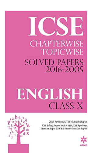 ICSE Chapterwise - Topicwise Solved Papers 2016 - 2005 English Class 10th