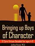 img - for Bringing up Boys of Character: 12 Core Virtues Decoded for ages 4-9 book / textbook / text book