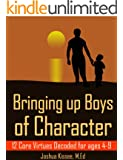 Bringing up Boys of Character: 12 Core Virtues Decoded for ages 4-9