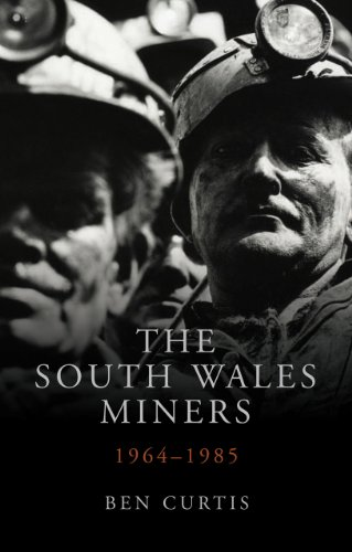 The South Wales Miners: 1964-1985 (University of Wales Press - Studies in Welsh History)