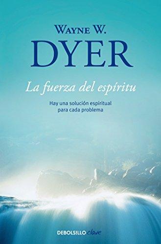 La fuerza del espiritu  [Dyer, Wayne W.] (Tapa Blanda)