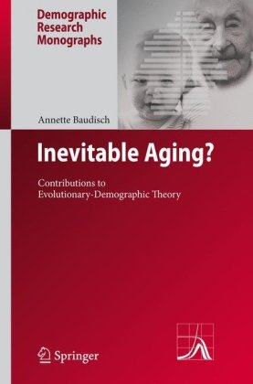 Inevitable Aging?: Contributions to Evolutionary-Demographic Theory (Demographic Research Monographs)