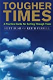 Tougher Times: A Practical Guide For Getting Through Them