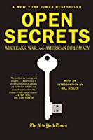 Open Secrets: WikiLeaks, War, and American Diplomacy Front Cover