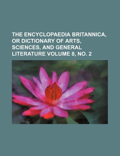 The Encyclopaedia Britannica, or Dictionary of Arts, Sciences, and General Literature Volume 8, no. 2