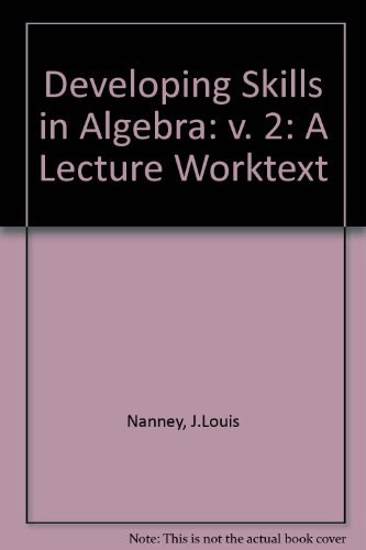 Developing Skills in Algebra: v. 2: A Lecture Worktext