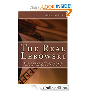 The Real Lebowski: The Third Act of Movie Director John Milius (Kindle Single) Rich Cohen