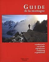 Le guide de la montagne : Randonnée, escalade, alpinisme, trekking, expédition