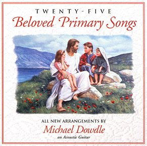 25 Beloved Primary Songs - Michael Dowdle