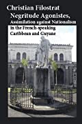 Negritude Agonistes, Assimilation against Nationalism in the French-speaking Caribbean and Guyane