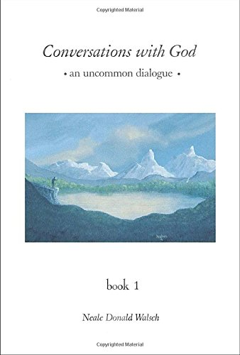 Conversations with God: An Uncommon Dialogue, Book 1, Walsch, Neale Donald