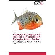 Aspectos Ecológicos de los Peces en la Estación Biológica Cocha Cashu: Parque Nacional del Manu, Madre de Dios...