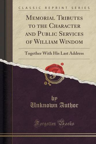 Memorial Tributes to the Character and Public Services of William Windom: Together With His Last Address (Classic Reprint)