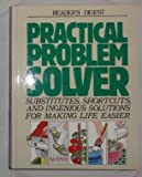 Practical Problem Solver: Substitutes, Shortcuts, and Ingenious Solutions for Making Life Easier